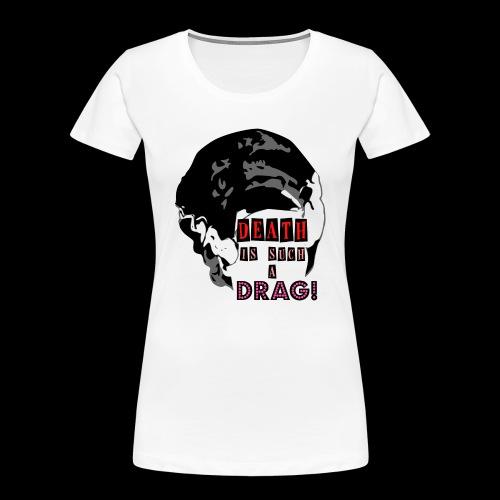 Death is a Drag Bride - Women's Premium Organic T-Shirt