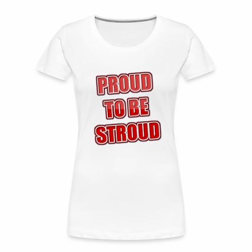 Proud To Be Stroud - Women's Premium Organic T-Shirt