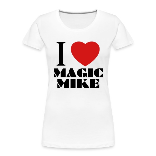 I Love Magic Mike T-Shirt - Women's Premium Organic T-Shirt