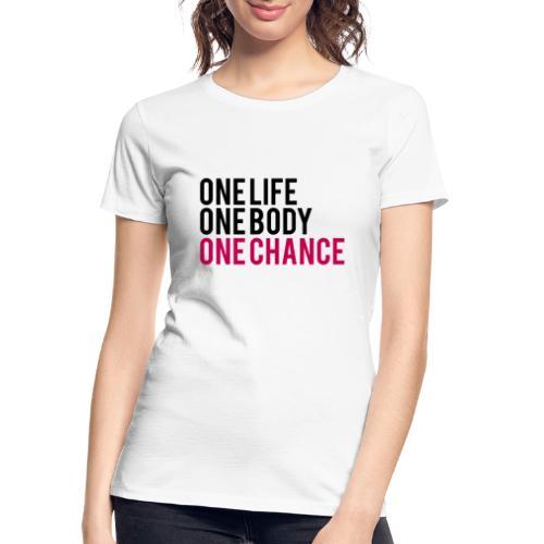 One Life One Body One Chance - Women's Premium Organic T-Shirt