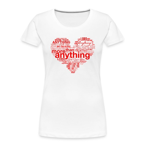 More Than Anything I - Women's Premium Organic T-Shirt