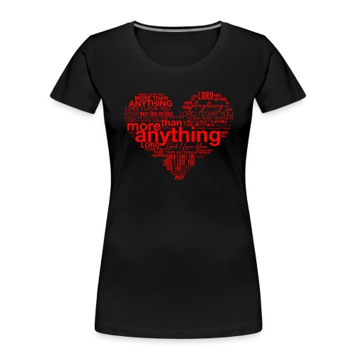 More Than Anything I - Women's Premium Organic T-Shirt