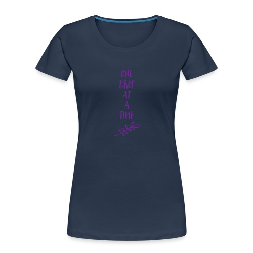 One drop at a time - Women's Premium Organic T-Shirt