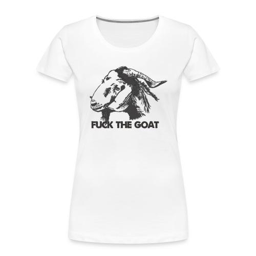 Fuck the Goat - Women's Premium Organic T-Shirt