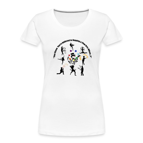 You Know You're Addicted to Hooping & Flow Arts - Women's Premium Organic T-Shirt
