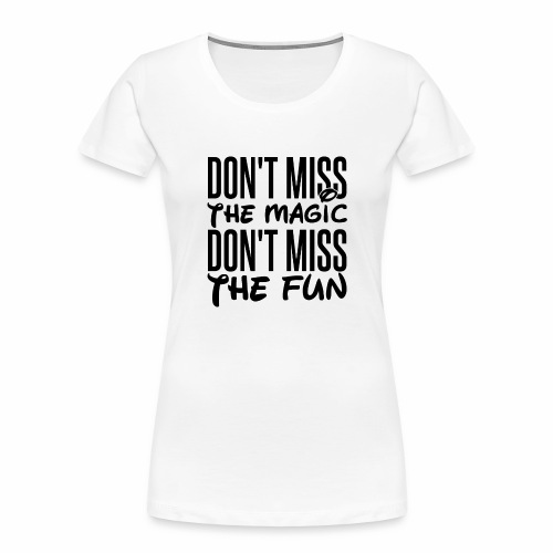 Don't Miss the Magic - Women's Premium Organic T-Shirt