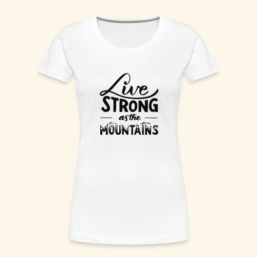 LIVE STRONG - Women's Premium Organic T-Shirt