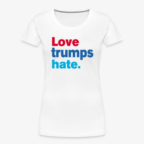 Love Trumps Hate - Women's Premium Organic T-Shirt