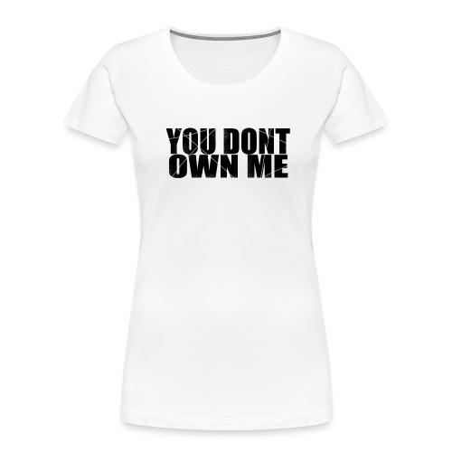 You don't own me black - Women's Premium Organic T-Shirt
