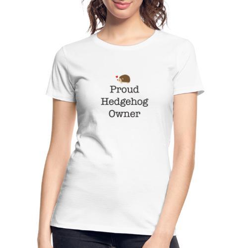 Proud Hedgehog Owner - Women's Premium Organic T-Shirt