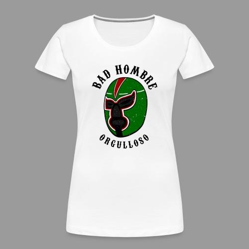 Proud Bad Hombre (Bad Hombre Orgulloso) - Women's Premium Organic T-Shirt