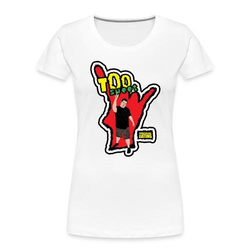 Wreckless Eating Too Sweet Shirt (Women's) - Women's Premium Organic T-Shirt