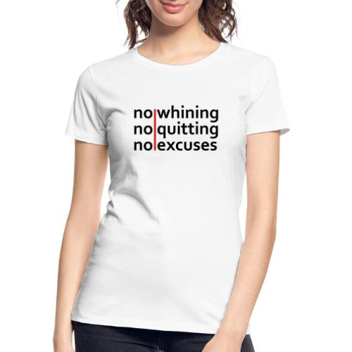 No Whining | No Quitting | No Excuses - Women's Premium Organic T-Shirt