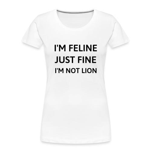 I'm feline just fine - Women's Premium Organic T-Shirt