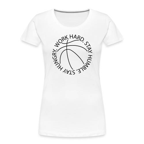 Stay Humble Stay Hungry Work Hard Basketball logo - Women's Premium Organic T-Shirt