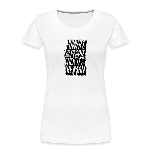 Power To The People Stick It To The Man - Women's Premium Organic T-Shirt