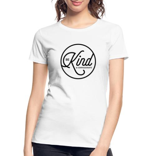 Be Kind and Compassionate - Women's Premium Organic T-Shirt