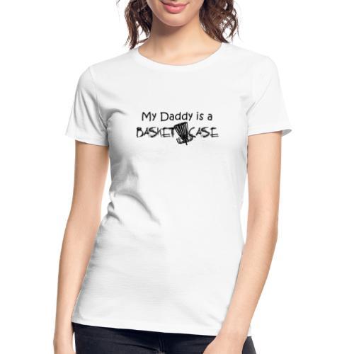 My Daddy is a Basket Case - Women's Premium Organic T-Shirt