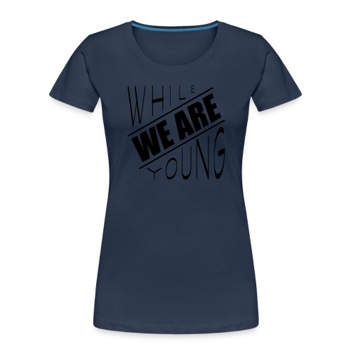 While we are young - Women's Premium Organic T-Shirt