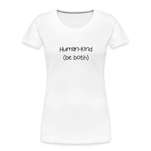Human Kind. Be Both - Women's Premium Organic T-Shirt