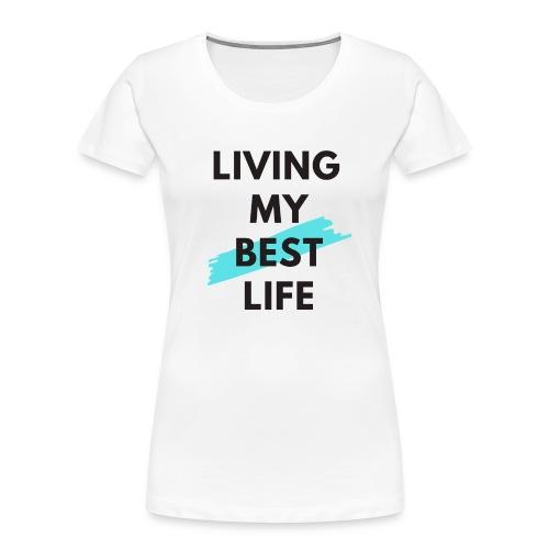 Living My Best Life - Women's Premium Organic T-Shirt