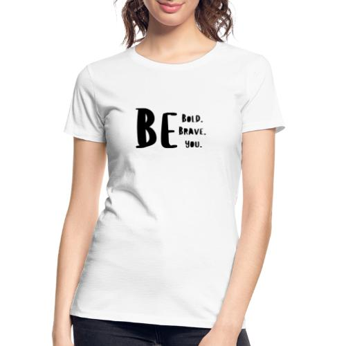 Be Bold. Be Brave. Be You. - Women's Premium Organic T-Shirt