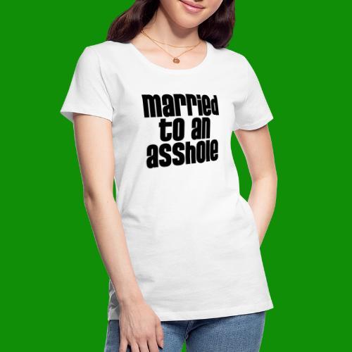 Married to an A&s*ole - Women's Premium Organic T-Shirt