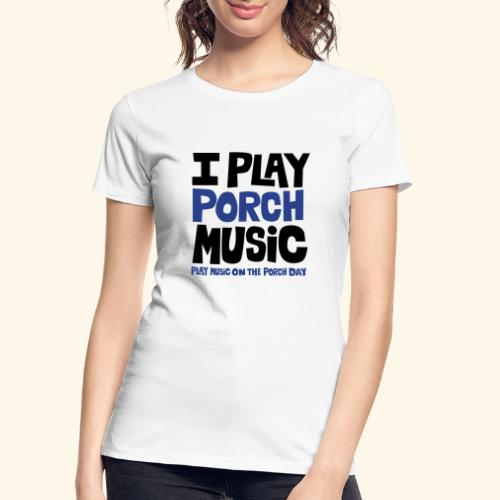 I PLAY PORCH MUSIC - Women's Premium Organic T-Shirt