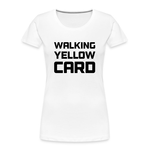 Walking Yellow Card Women's Tee - Women's Premium Organic T-Shirt