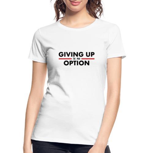 Giving Up is no Option - Women's Premium Organic T-Shirt
