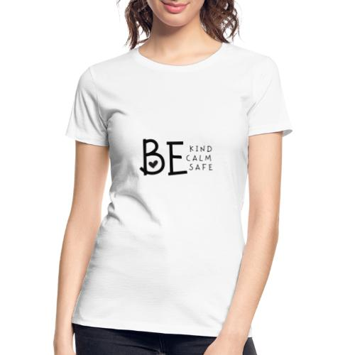 Be Kind, Be Calm, Be Safe - Women's Premium Organic T-Shirt