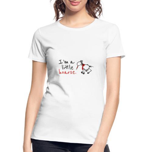 I'm a little hoarse (horizontal) - Women's Premium Organic T-Shirt