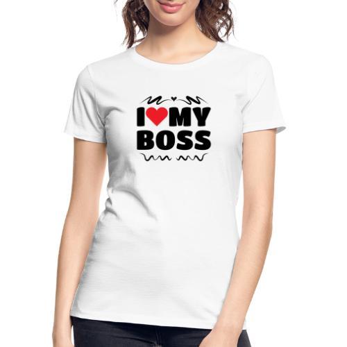 I love my Boss - Women's Premium Organic T-Shirt
