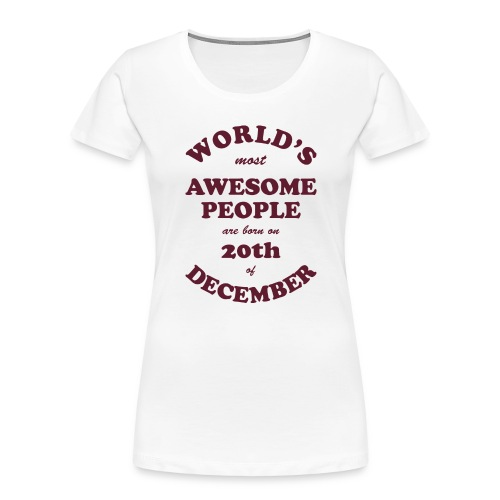 Most Awesome People are born on 20th of December - Women's Premium Organic T-Shirt