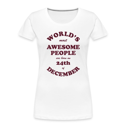 Most Awesome People are born on 24th of December - Women's Premium Organic T-Shirt