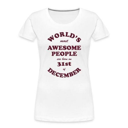 Most Awesome People are born on 31st of December - Women's Premium Organic T-Shirt