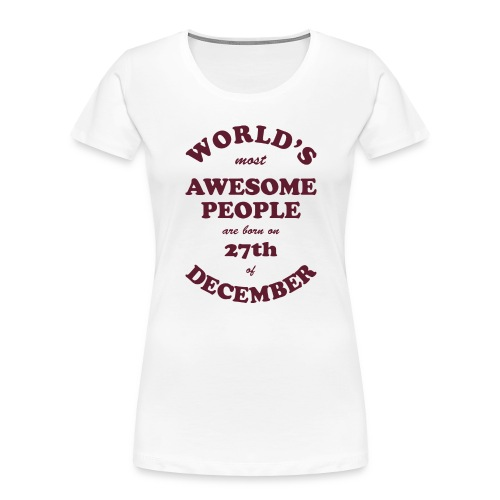Most Awesome People are born on 27th of December - Women's Premium Organic T-Shirt
