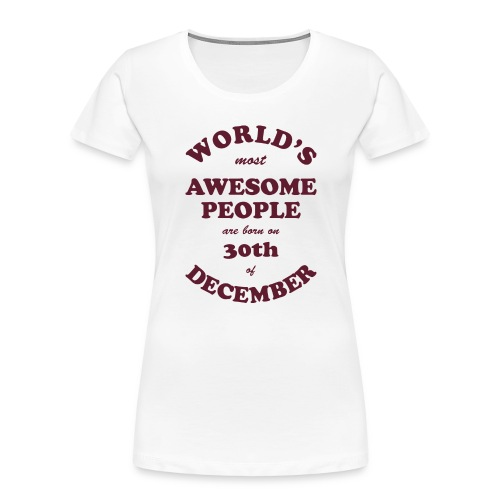 Most Awesome People are born on 30th of December - Women's Premium Organic T-Shirt