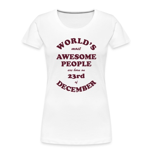 Most Awesome People are born on 23rd of December - Women's Premium Organic T-Shirt