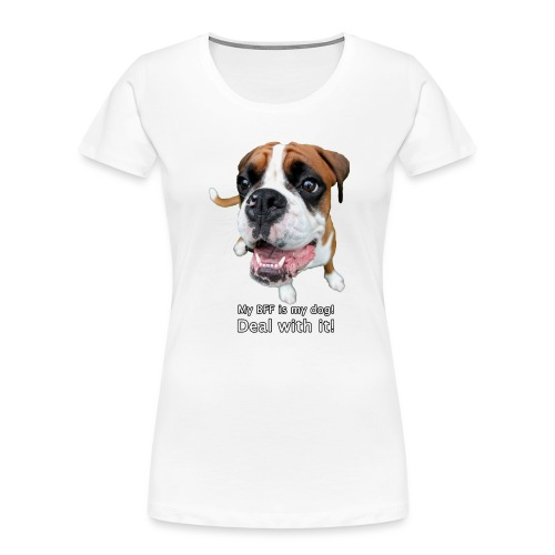 My BFF is my dog deal with it - Women's Premium Organic T-Shirt