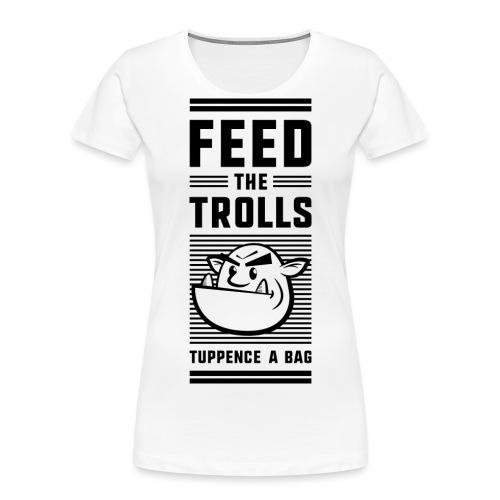 Feed the Trolls T-Shirt - Women's Premium Organic T-Shirt