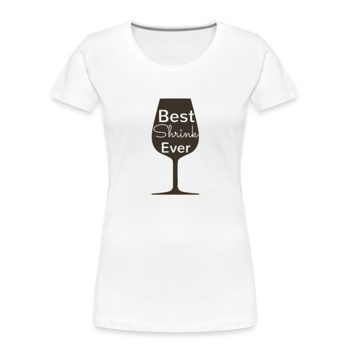 Alcohol Shrink Is The Best Shrink - Women's Premium Organic T-Shirt