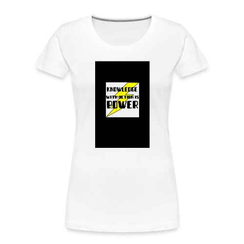 KNOWLEDGE WITH ACTION IS POWER! - Women's Premium Organic T-Shirt
