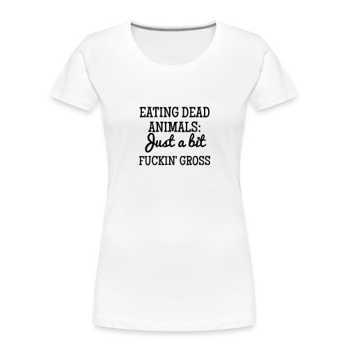 Eating Dead Animals - Women's Premium Organic T-Shirt