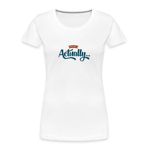 Well Actually... T-Shirt - Women's Premium Organic T-Shirt