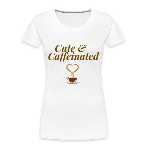 Cute & Caffeinated Women's Tee - Women's Premium Organic T-Shirt