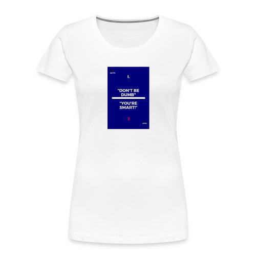 -Don-t_be_dumb----You---re_smart---- - Women's Premium Organic T-Shirt