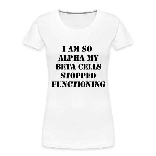 I'm So Alpha My Beta Cells Stopped (Black) - Women's Premium Organic T-Shirt