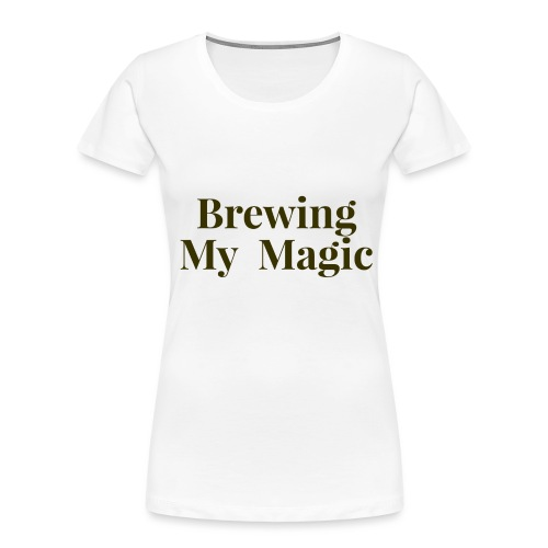 Brewing My Magic Women's Tee - Women's Premium Organic T-Shirt