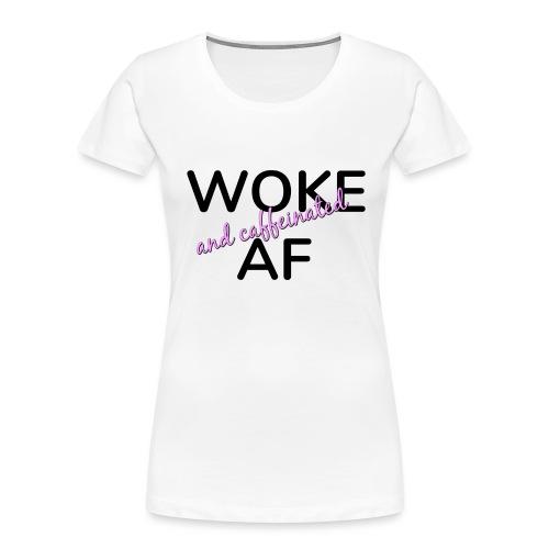 Woke & Caffeinated AF design - Women's Premium Organic T-Shirt